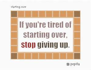 Inspirational quote: If you're tired of starting over, stop giving up.