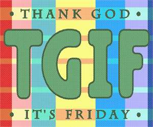 Thank God It's Friday.