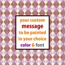 Argyle pattern forms the background to your custom message in the middle.