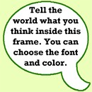 Tell the world what you think inside this frame.