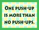 Inspirational message: One push-up is more than no push-ups.